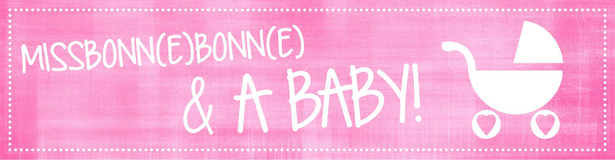 Am Vatertag wird aus MissBB: MissBonne(e)Bonn(e) & a baby <3